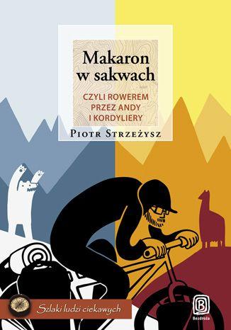 Okładka książki Makaron w sakwach, czyli rowerem przez Andy i Kordyliery