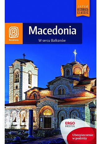 Okładka książki Macedonia. W sercu Bałkanów. Wydanie 1