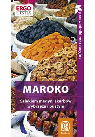 Okładka książki Maroko. Szlakiem medyn, skarbów wybrzeża i pustyni. Przewodnik rekreacyjny. Wydanie 1