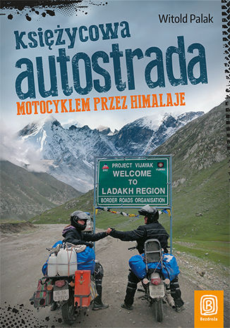 Okładka książki Księżycowa autostrada. Motocyklem przez Himalaje. Wydanie 1