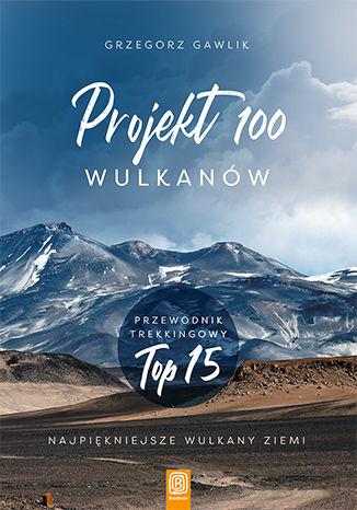 Okładka książki Projekt 100 wulkanów. Przewodnik trekkingowy TOP 15