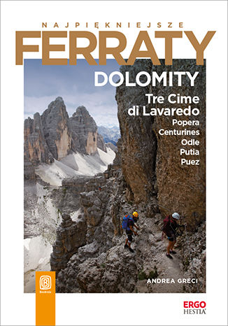 Najpiękniejsze Ferraty. Dolomity.Tre Cime di Lavaredo, Popera, Conturines, Odle, Putia, Puez