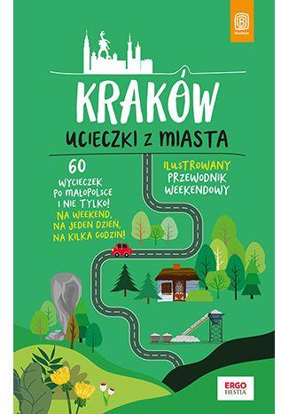 Okładka książki/ebooka Kraków. Ucieczki z miasta. Przewodnik weekendowy. Wydanie 1
