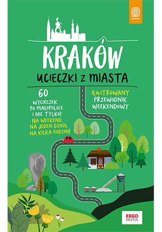Okładka książki  Kraków. Ucieczki z miasta. Przewodnik weekendowy. Wydanie 1