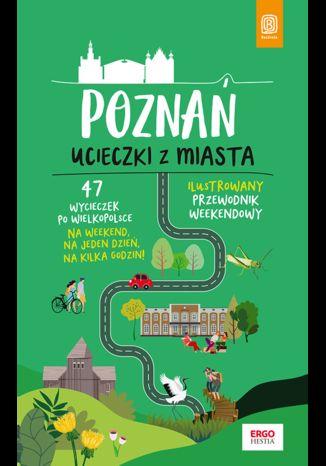 Okładka książki Poznań. Ucieczki z miasta. Przewodnik weekendowy. Wydanie 1