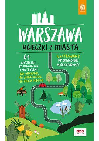 Okładka książki/ebooka  Warszawa. Ucieczki z miasta. Przewodnik weekendowy. Wydanie 1