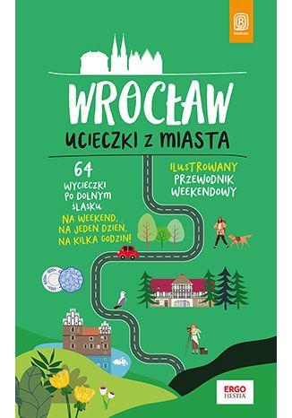 Okładka książki/ebooka Wrocław. Ucieczki z miasta. Przewodnik weekendowy. Wydanie 1