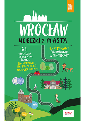 Okładka książki Wrocław. Ucieczki z miasta. Przewodnik weekendowy. Wydanie 1