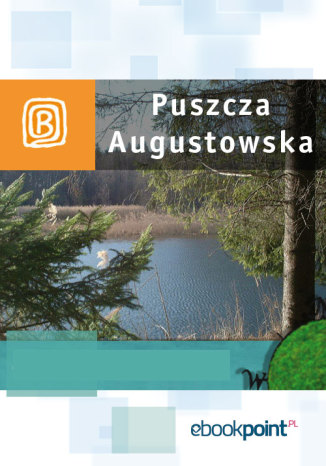 Puszcza Augustowska. Miniprzewodnik