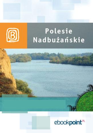 Okładka książki/ebooka Polesie Nadbużańskie. Miniprzewodnik