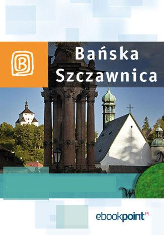 Okładka książki Bańska Szczawnica. Miniprzewodnik