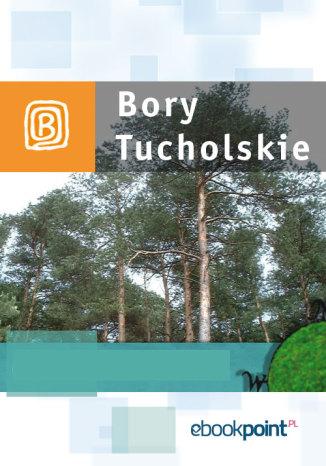Okładka książki Bory Tucholskie. Miniprzewodnik