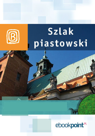Okładka książki/ebooka Szlak Piastowski. Miniprzewodnik