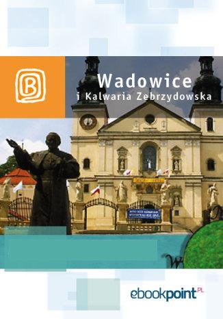 Okładka książki Wadowice i Kalwaria Zebrzydowska. Miniprzewodnik