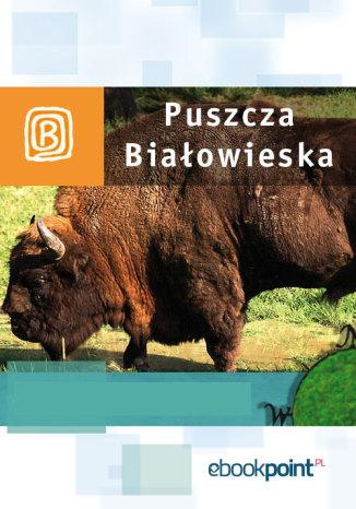Okładka książki Puszcza Białowieska. Miniprzewodnik