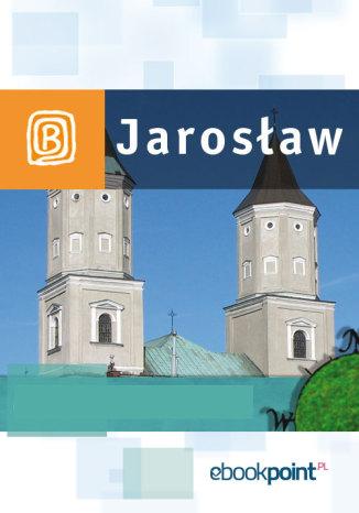 Okładka książki Jarosław i okolice. Miniprzewodnik