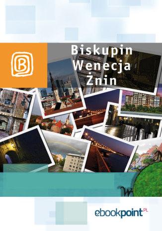 Okładka książki Biskupin, Wenecja, Żnin. Miniprzewodnik