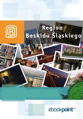 Okładka książki Region Beskidu Śląskiego. Miniprzewodnik