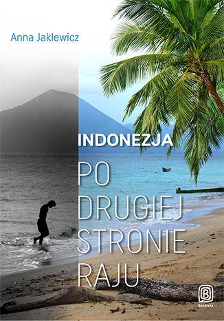 Okładka książki/ebooka Indonezja. Po drugiej stronie raju