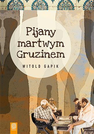 Okładka książki Pijany martwym Gruzinem
