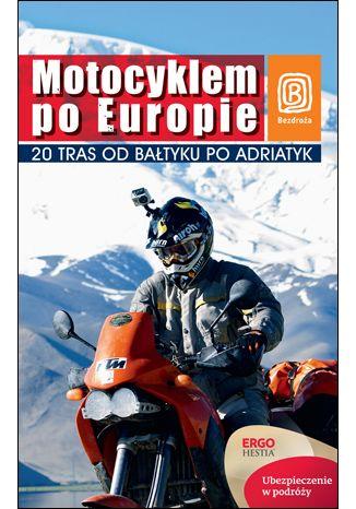 Okładka książki Motocyklem po Europie. 20 tras od Bałtyku po Adriatyk. Wydanie 1