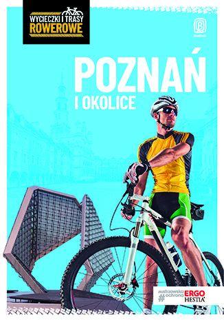 Okładka książki Poznań i okolice. Wycieczki i trasy rowerowe. Wydanie 2