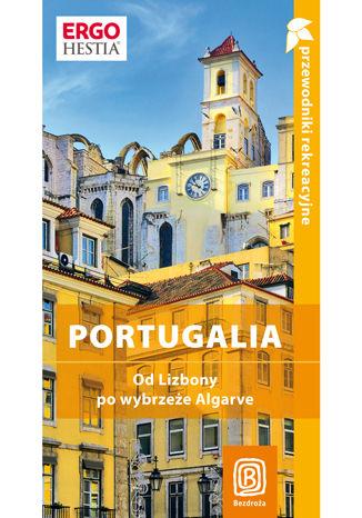 Portugalia. Od Lizbony po wybrzeże Algarve. Przewodnik rekreacyjny. Wydanie 1
