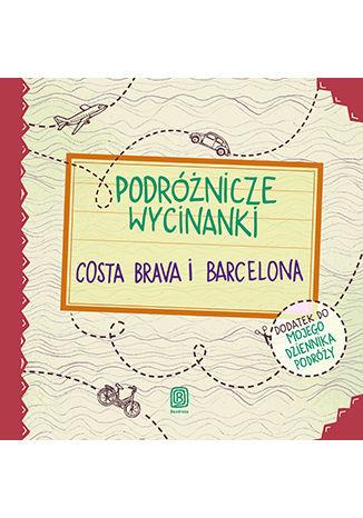 Okładka książki Podróżnicze wycinanki. Costa Brava i Barcelona. Wydanie 1