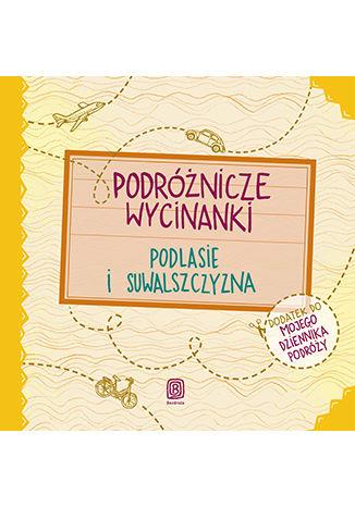 Okładka książki Podróżnicze wycinanki. Podlasie i Suwalszczyzna. Wydanie 1