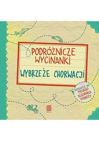 Okładka książki Podróżnicze wycinanki. Wybrzeże Chorwacji. Wydanie 1