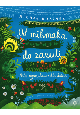 Okładka książki Od mikmaka do zazuli. Atlas regionalizmów dla dzieci