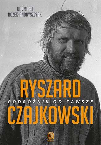 Okładka książki   Ryszard Czajkowski. Podróżnik od zawsze