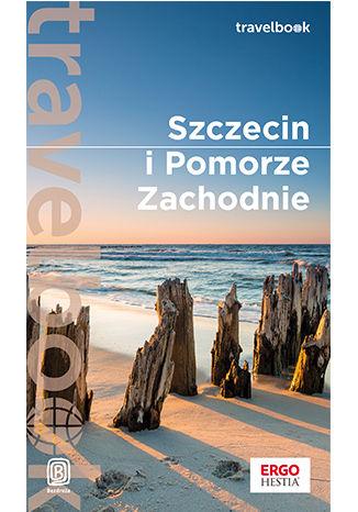 Okładka książki Szczecin i Pomorze Zachodnie. Travelbook. Wydanie 1