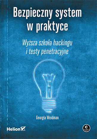 Okładka książki Bezpieczny system w praktyce. Wyższa szkoła hackingu i testy penetracyjne