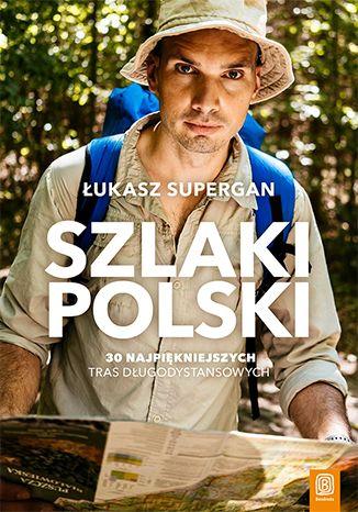 Okładka książki Szlaki Polski. 30 najpiękniejszych tras długodystansowych