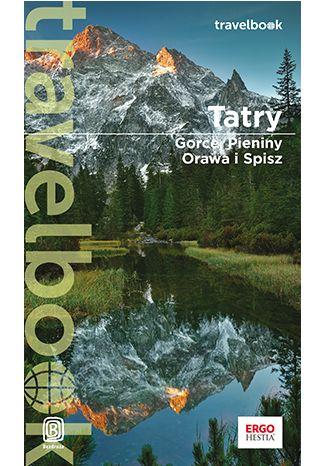 Okładka książki Tatry, Gorce, Pieniny, Orawa i Spisz. Travelbook. Wydanie 4