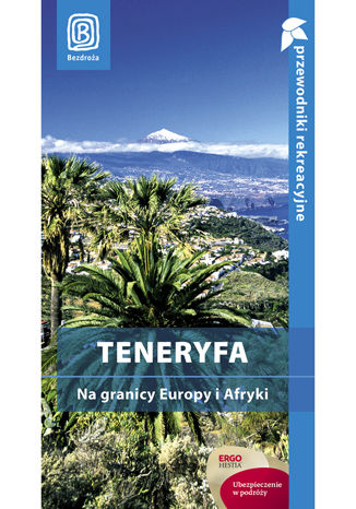 Teneryfa. Na granicy Europy i Afryki. Przewodnik rekreacyjny. Wydanie 1