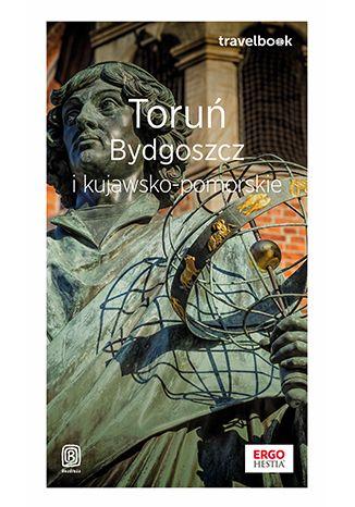 Okładka książki Toruń, Bydgoszcz i kujawsko-pomorskie. Travelbook. Wydanie 1