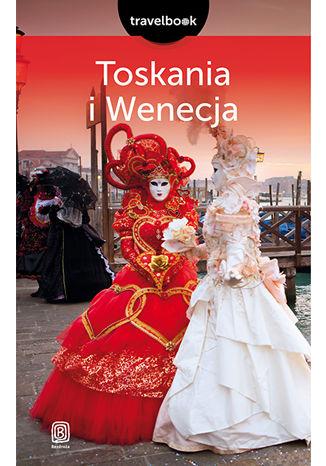 Okładka książki Toskania i Wenecja. Travelbook. Wydanie 2