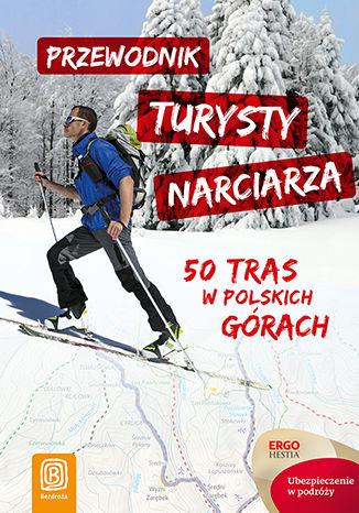 Okładka książki Przewodnik turysty narciarza. 50 tras w polskich górach. Wydanie 1