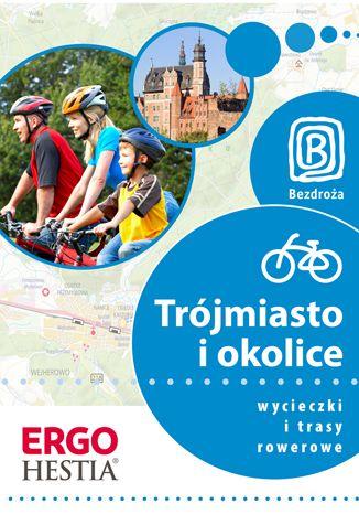 Okładka książki/ebooka Trójmiasto i okolice. Wycieczki i trasy rowerowe. Wydanie 1