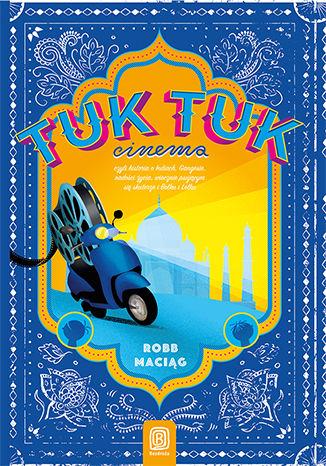 Okładka książki TukTukCinema. Czyli rzecz o Indiach, Gangesie, radości życia, wiecznie psującym się skuterze i Bolku i Lolku