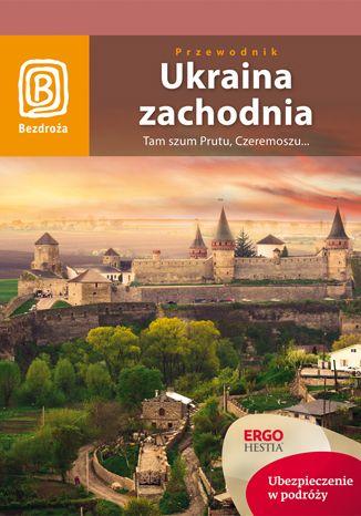 Okładka książki/ebooka Ukraina zachodnia. Tam szum Prutu, Czeremoszu... Wydanie 7