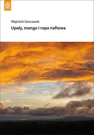 Okładka książki/ebooka Upały, mango i ropa naftowa