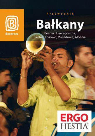 Okładka książki Bałkany. Bośnia i Hercegowina, Serbia, Kosowo, Macedonia, Albania. Wydanie 4