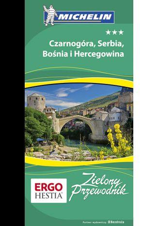 Okładka książki Czarnogóra, Serbia, Bośnia i Hercegowina. Zielony Przewodnik. Wydanie 1