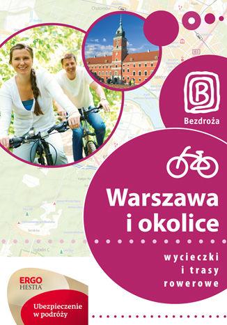 Okładka książki: Warszawa i okolice. Wycieczki i trasy rowerowe. Wydanie 1