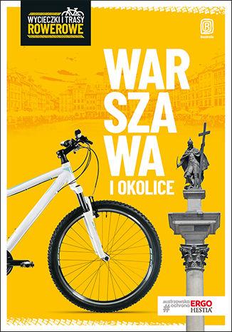 Okładka książki Warszawa i okolice. Wycieczki i trasy rowerowe. Wydanie 2