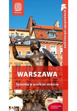 Warszawa. Syrenka w wielkim mieście. Przewodnik rekreacyjny. Wydanie 1