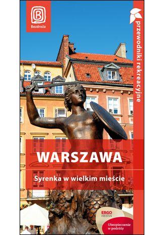 Okładka książki Warszawa. Syrenka w wielkim mieście. Przewodnik rekreacyjny. Wydanie 1